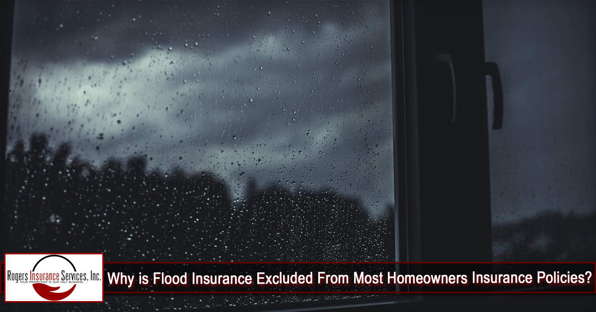 Why is Flood Insurance Excluded From Most Homeowners Insurance Policies?